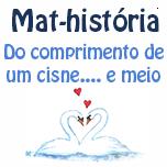 Mat-história - Do comprimento de um cisne... e meio.